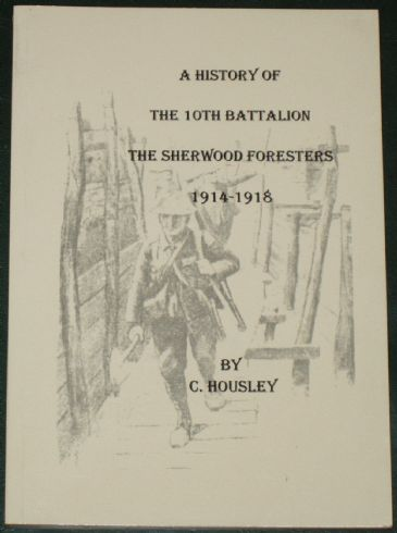 A History of the 10th Battalion The Sherwood Foresters 1914-1918, by C. Housley